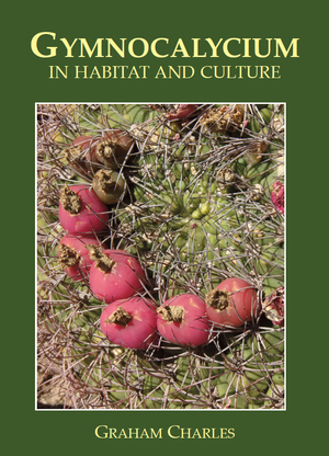 GYMNOCALYCIUM in habitat and culture by Graham Charles